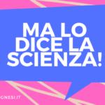 Ma lo dice la scienza!